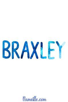 Baby Names for Boys @ Nameille.com  Braxley