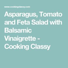 Asparagus, Tomato and Feta Salad with Balsamic Vinaigrette - Cooking Classy