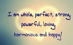 I am whole, perfect, strong, powerful, loving, harmonious and happy. Happy Planner, Reflection, Strong, Quotes, Wedding Ring, Quotations, Quote, Shut Up Quotes