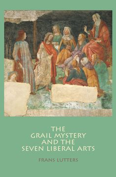 "The Grail Mystery and the Seven Liberal Arts   ""Frans Lutters has written a very intriguing and useful book. Teachers should find it helpful to see aspects of the Waldorf curriculum in their broader context, with the underlying spiritual significance for human development. In fact, anyone interested in human development can benefit from this perspective."""