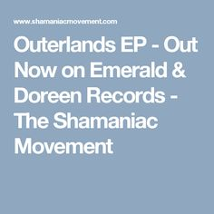 Outerlands EP - Out Now on Emerald & Doreen Records - The Shamaniac Movement