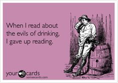 Funny Somewhat Topical Ecard: When I read about the evils of drinking, I gave up reading.