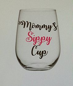 Check out this item in my Etsy shop https://www.etsy.com/listing/503071759/mommys-sippy-cup-stemless-wine-glass
