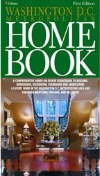 The Washington D.C. Home Book: A Comprehensive, Hands-On Guide to Building, Remodeling, Decorating, Furnishing and Landscaping a Home in Was...