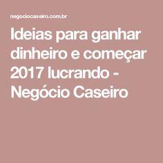 Ideias para ganhar dinheiro e começar 2017 lucrando - Negócio Caseiro