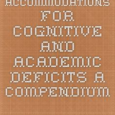 ACCOMMODATIONS FOR COGNITIVE AND ACADEMIC DEFICITS A Compendium of Accommodations and Instructional Strategies Corresponding to Woodcock-Johnson III Cognitive and Achievement Clusters