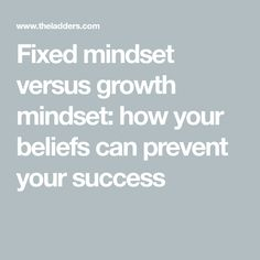 Fixed mindset versus growth mindset: how your beliefs can prevent your success