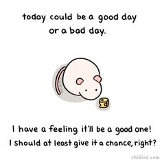 Give today a chance to be good! :D An optimistic mouse has a good feeling about it!