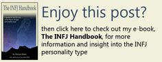 Click here to check out my e-book, The INFJ Handbook, for more  information and insight into the INFJ personality type