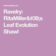 Ravelry: RitaMiller's Leaf Evolution Shawl