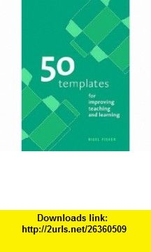 50 Templates for Improving Teaching and Learning (9780955703003) Nigel Fisher, Peter Langley , ISBN-10: 095570300X  , ISBN-13: 978-0955703003 ,  , tutorials , pdf , ebook , torrent , downloads , rapidshare , filesonic , hotfile , megaupload , fileserve