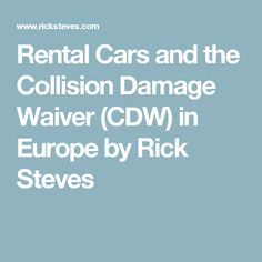 Rental Cars and the Collision Damage Waiver (CDW) in Europe by Rick Steves