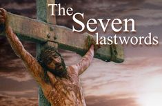 What are the Seven Last words of Christ on the cross ?