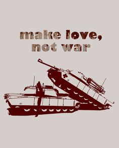 Make love, not war!