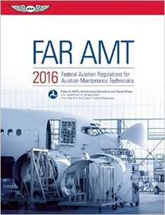 flygcforum.com ✈ FAR-AMT 2016 ✈ Federal Aviation Regulations for Aviation Maintenance Technicians (FAR/AIM series) Paperback ✈