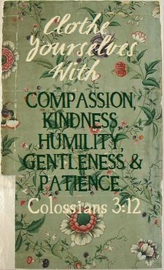 Colossians How should I clothe myself? With compassion, kindness, humility, gentleness & patience. Scripture Quotes, Bible Scriptures, Prayer Quotes, Faith Quotes, 5 Solas, Favorite Bible Verses, Humility, Spiritual Inspiration, Christian Quotes