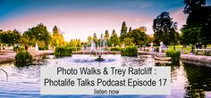 Photo Walks & Trey Ratcliff : Photalife Talks Podcast Episode 17
