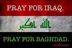 *** PRAY FOR IRAQ. PRAY FOR BAGHDAD. ***