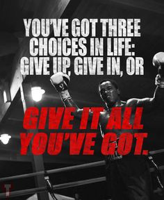You've got three choices in life: give up, give in, or give it all you've got. #boxingquote #fitness #inspiration