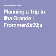 Planning a Trip in Ilha Grande | Frommer's