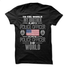 My Brother The Police Officer Is My World - #mens zip up hoodies #geek t shirts. I WANT THIS => https://www.sunfrog.com/LifeStyle/My-Brother-The-Police-Officer-Is-My-World.html?id=60505