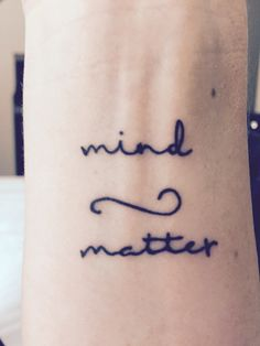 Mind over Matter tattoo - my own and I love it