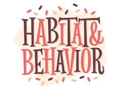 Habitat & Behavior by Jonathan Ball #Design Popular #Dribbble #shots