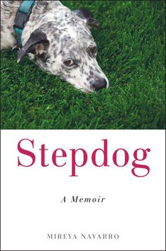 Stepdog, A Memoir by Mireya Navarro Overview: Stepdog is the hilarious and heartwarming tale of a woman who has finally met the man of her dreams—and the dog of her nightmares. Lots of dogs eat shoes, bite people, destroy furniture . . . but Eddie tried to destroy a marriage.