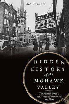 Hidden History of the Mohawk Valley: The Baseball Oracle, the Mohawk Encampment and More