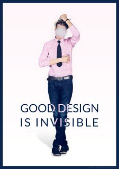 Good Design is Invisible / poster/  Noil Branc & Aleksander Ziomek