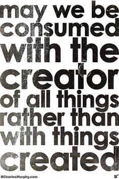 Amen! The Creator is always greater than his creation!