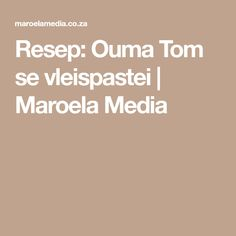 Resep: Ouma Tom se vleispastei | Maroela Media South African Recipes, Toms, How To Make, Dinner Ideas, Meat, Christmas, Yule, Xmas, Navidad