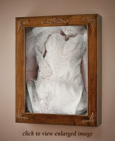A Company That Makes Shadow Boxes For Your Dress That Preserve The Dress  And Beautifully Display
