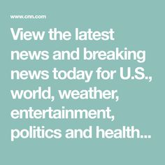 View the latest news and breaking news today for U.S., world, weather, entertainment, politics and health at CNN.com. Real Politics, Health Psychology, Breaking News Today, Cnn News, Global News, Cooking Tools, Weather, Entertaining, Shit Happens