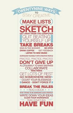 29 ways to stay creative. Not exactly a tutorial, but it's good advice to get the creative juices flowing!-- Needed this!