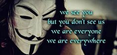 We see you but you don't see us We are everyone we are everywhere | Anonymous ART of Revolution
