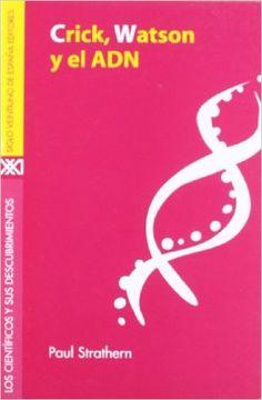 Crick, Watson y el ADN / por Paul Stratern -- Madrid : Siglo veintiuno, 1999