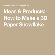 Ideas & Products: How to Make a 3D Paper Snowflake