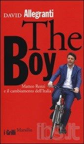 "David Allegranti, ""The Boy. Matteo Renzi e il cambiamento dell'Italia"", Marsilio, 2014"