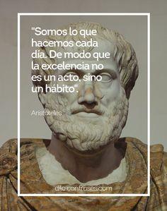 """""""Somos lo que hacemos cada día. De modo que la excelencia no es un acto, sino un hábito"""" - Aristóteles"""