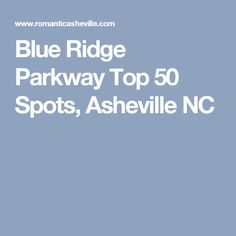 Blue Ridge Parkway Top 50 Spots, Asheville NC