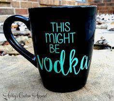 This Might Be Vodka Coffee Mug Funny by AshleysCustomApparel