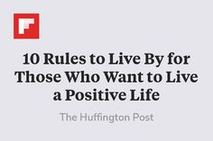 10 Rules to Live By for Those Who Want to Live a Positive Life http://flip.it/E4qmF