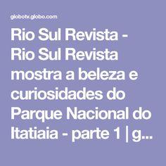 Rio Sul Revista - Rio Sul Revista mostra a beleza e curiosidades do Parque Nacional do Itatiaia - parte 1 | globo.tv
