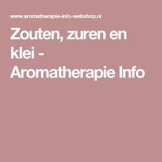 Zouten, zuren en klei - Aromatherapie Info