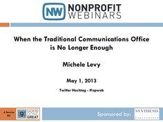 13501-when-the-traditional-communications-office-is-no-longer-enough by NonprofitWebinars.com via Slideshare