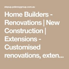 Home Builders - Renovations | New Construction | Extensions - Customised renovations, extensions, home improvements and complete home building. Pelenoy.