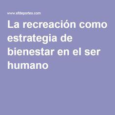 La recreación como estrategia de bienestar en el ser humano