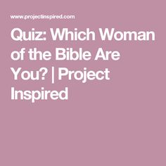 Quiz: Which Woman of the Bible Are You? | Project Inspired