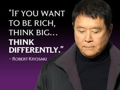 """""""If you want to be rich, think big…think differently."""" - Robert Kiyosaki http://sm.make-the-shift.com"""